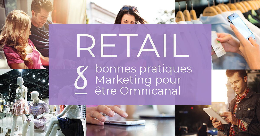Retail & Omnicanal : 8 bonnes pratiques Marketing à adopter