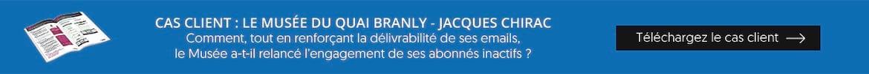 Cas client : le Musée du Quai Branly - Jacques Chirac réengage ses dormeurs et renforce ses KPIs Email