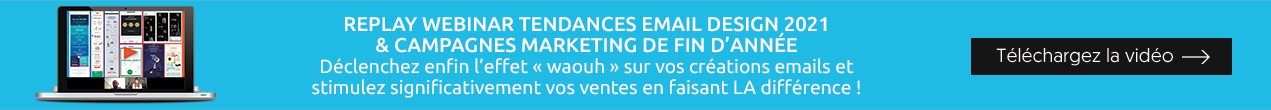 Replay Webinar Tendances Email Design 2021 & Campagnes Marketing de fin d'année